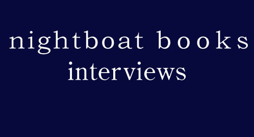 Now Online: read all eight interviews with Nightboat Books authors, plus a bonus interview with the interviewer!