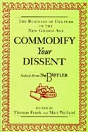 Commodify Your Dissent edited by Thomas Frank and Matt Weiland