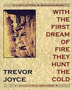 With The First Dream Of Fire They Hunt The Cold by Trevor Joyce