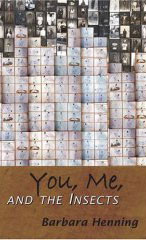 You, Me, and the Insects by Barbara Henning